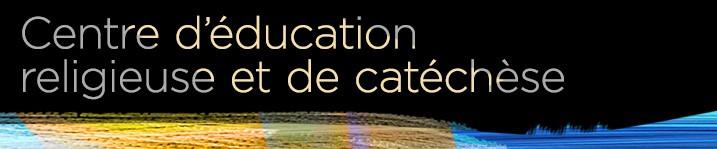 Bannière du Centre d'éducation religieuse et de catechèse